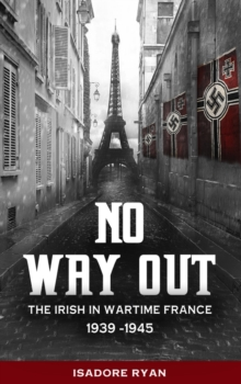 No Way Out : The Irish in Wartime France, 1939-1945, Paperback Book