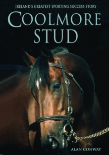 Coolmore Stud : Ireland's Greatest Sporting Success Story, Paperback / softback Book
