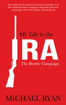 My Life in the IRA: : The Border Campaign, EPUB eBook