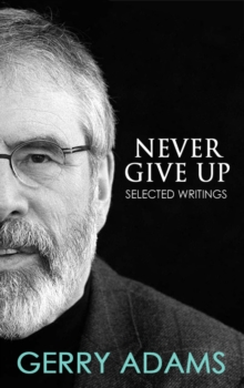 Never Give Up : Selected Writings, Paperback Book