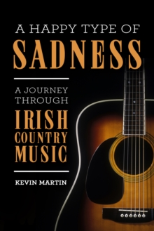 A Happy Type of Sadness: : A Journey Through Irish Country Music, EPUB eBook