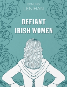 Defiant Irish Women, Hardback Book
