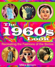 The 1960s Look : Recreating the Fashions of the Sixties, Paperback Book