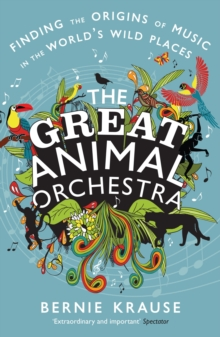 The Great Animal Orchestra : Finding the Origins of Music in the World's Wild Places, Paperback Book