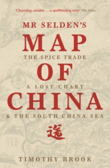 Mr Selden's Map of China : The Spice Trade, a Lost Chart & the South China Sea, Paperback Book