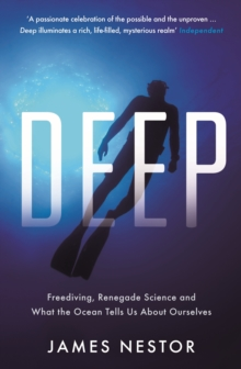Deep : Freediving, Renegade Science and What the Ocean Tells Us About Ourselves, Paperback / softback Book