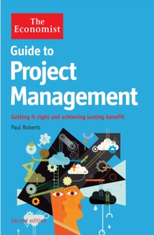 The Economist Guide to Project Management 2nd Edition : Getting it right and achieving lasting benefit, Paperback / softback Book