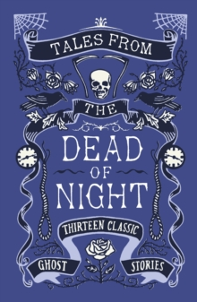 Tales from the Dead of Night: Thirteen Classic Ghost Stories, Hardback Book