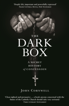 The Dark Box : A Secret History of Confession, Paperback Book
