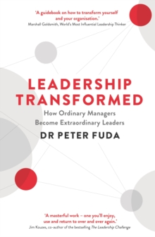 Leadership Transformed : How Ordinary Managers Become Extraordinary Leaders, Paperback Book