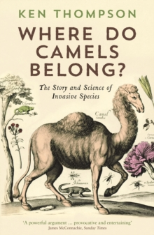 Where Do Camels Belong? : The story and science of invasive species, Paperback / softback Book