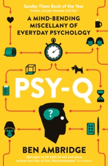 Psy-Q : A Mind-Bending Miscellany of Everyday Psychology, Paperback Book