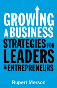 Growing a Business : Strategies for leaders and entrepreneurs, Paperback / softback Book
