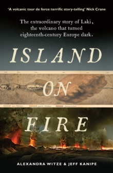 Island on Fire : The extraordinary story of Laki, the volcano that turned eighteenth-century Europe dark, Paperback / softback Book