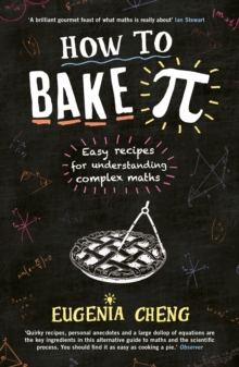How to Bake Pi : Easy recipes for understanding complex maths, Paperback / softback Book