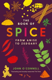 The Book of Spice : From Anise to Zedoary, Paperback Book