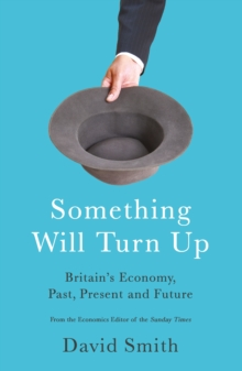 Something Will Turn Up : Britain'S Economic Yo-Yo: Why it is Endless Boom to Bust, Paperback Book