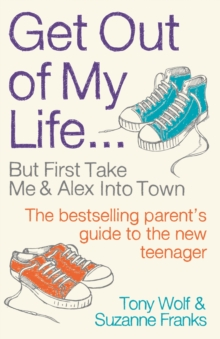 Get Out of My Life : The bestselling guide to the twenty-first-century teenager, Paperback / softback Book
