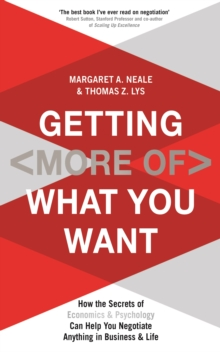 Getting (More of) What You Want : How the Secrets of Economics & Psychology Can Help You Negotiate Anything in Business & Life, Paperback Book