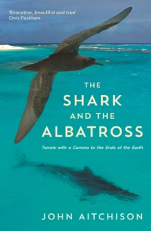 The Shark and the Albatross : Adventures of a Wildlife Film-Maker, Paperback Book
