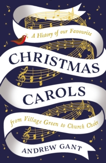 Christmas Carols : From Village Green to Church Choir, Paperback / softback Book