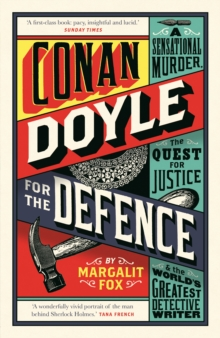Conan Doyle for the Defence : A Sensational Murder, the Quest for Justice and the World's Greatest Detective Writer, Paperback / softback Book