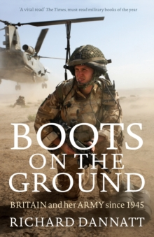 Boots on the Ground : Britain and her Army since 1945, Paperback / softback Book