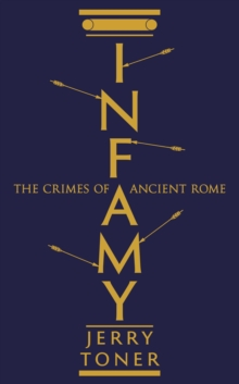 Infamy : The Crimes of Ancient Rome, Hardback Book