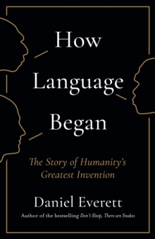 How Language Began : The Story of Humanity's Greatest Invention, Hardback Book