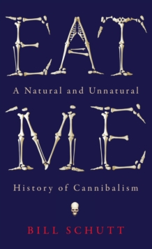 Eat Me : A Natural and Unnatural History of Cannibalism, Hardback Book