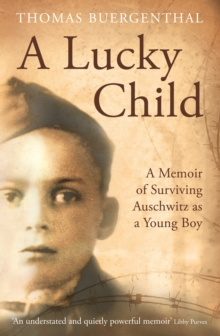 A Lucky Child : A Memoir of Surviving Auschwitz as a Young Boy, Paperback Book