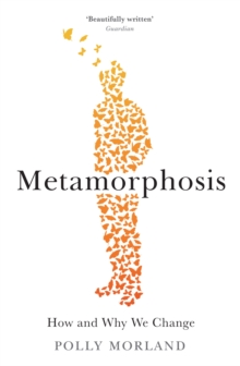 Metamorphosis : How and Why We Change, Paperback Book