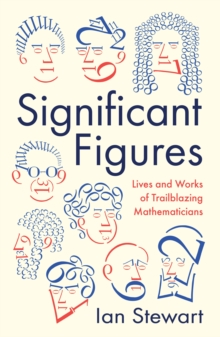Significant Figures : Lives and Works of Trailblazing Mathematicians, Hardback Book