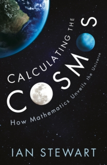Calculating the Cosmos : How Mathematics Unveils the Universe, Hardback Book