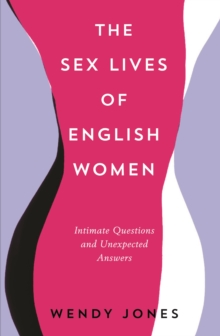 The Sex Lives of English Women : Intimate Questions and Unexpected Answers, Paperback Book
