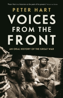 Voices from the Front : An Oral History of the Great War, Hardback Book