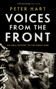 Voices from the Front : An Oral History of the Great War, Paperback / softback Book