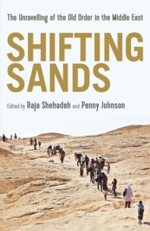 Shifting Sands : The Unravelling of the Old Order in the Middle East, Paperback / softback Book