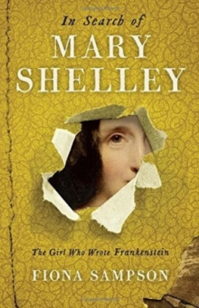 In Search of Mary Shelley: The Girl Who Wrote Frankenstein, Hardback Book