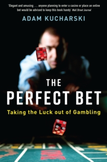 The Perfect Bet : Taking the Luck out of Gambling, Paperback / softback Book