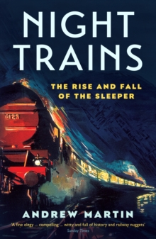 Night Trains : The Rise and Fall of the Sleeper, Paperback Book