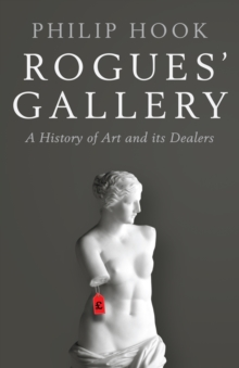 Rogues' Gallery : A History of Art and its Dealers, Hardback Book