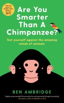 Are You Smarter Than a Chimpanzee? : Test Yourself Against the Amazing Minds of Animals, Paperback Book