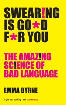 Swearing Is Good For You : The Amazing Science of Bad Language, Paperback Book