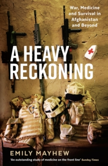 A Heavy Reckoning : War, Medicine and Survival in Afghanistan and Beyond, Paperback Book