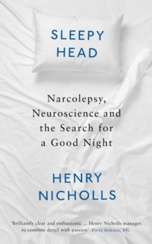 Sleepyhead : Narcolepsy, Neuroscience and the Search for a Good Night, Hardback Book