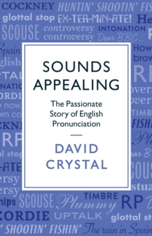 Sounds Appealing : The Passionate Story of English Pronunciation, Hardback Book