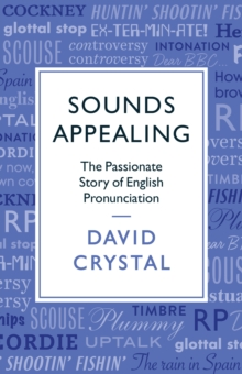 Sounds Appealing : The Passionate Story of English Pronunciation, Paperback / softback Book