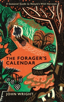 The Forager's Calendar : A Seasonal Guide to Nature's Wild Harvests, Hardback Book
