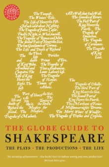 The Globe Guide to Shakespeare : The Plays, the Productions, the Life, Paperback Book